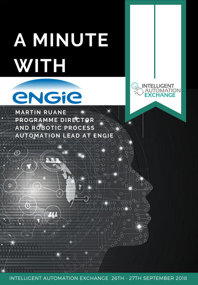 INTERVIEW: A Minute with Martin Ruane Programme Director and Robotic Process Automation Lead at Engie