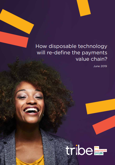 Tribe How Disposable Tech will re-define the Payments Value Chain 2019