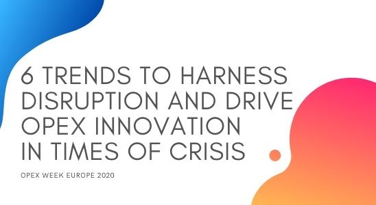 6 Trends to Harness Disruption and Drive OPEX Innovation in Times of Crisis