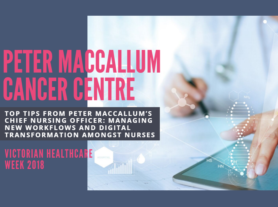 Top Tips from Peter MacCallum's Chief Nursing Officer: Managing New Workflows and Digital Transformation Amongst Nurses