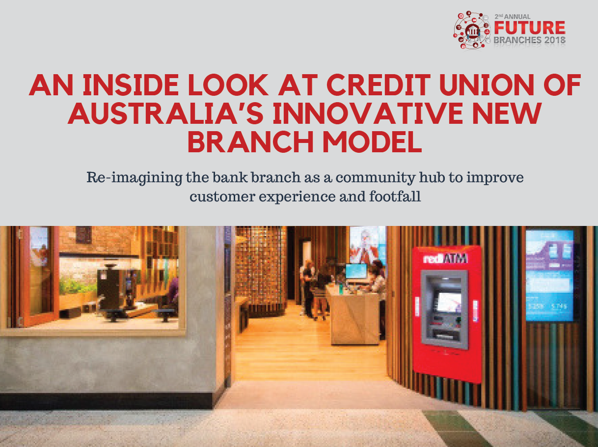 An Inside Look At Credit Union Of Australia's Innovative New Branch Model: Re-imagining the bank branch as a community hub to improve customer experience and footfall