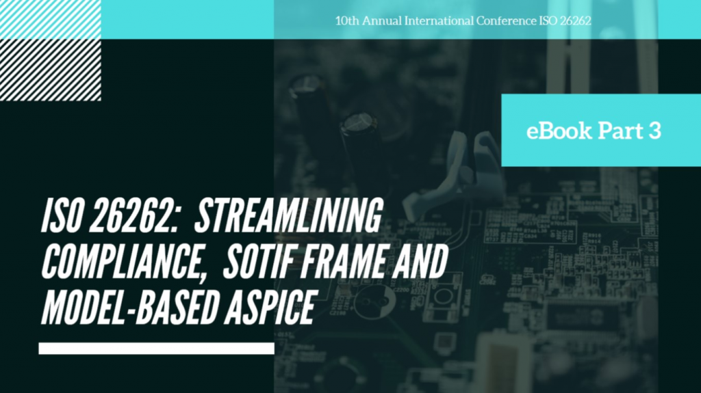 eBook Part 3 - ISO 26262: Streamlining Compliance, SOTIF Frame and Model-Based ASPICE