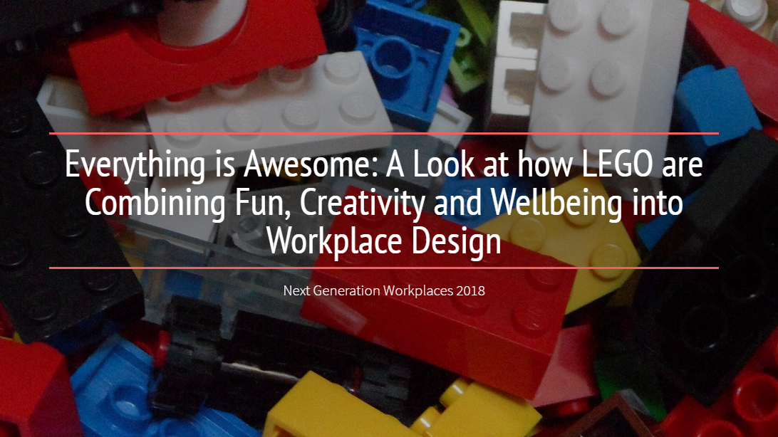Everything is Awesome: A Look at how LEGO are Combining Fun, Creativity and Wellbeing into Workplace Design