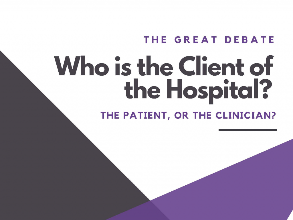 The Great Debate: Who is the Client of the Hospital? The Patient, or the Clinician?