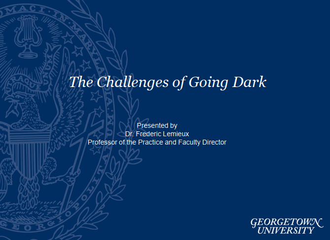 The Challenges of Going Dark