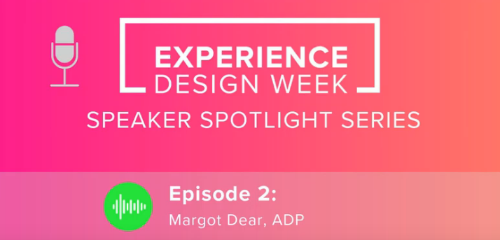 Podcast: ADP's Margot Dear Talks UX Design and How It Changed Company Culture