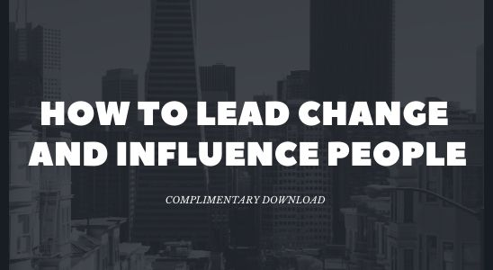 How to Lead Change and Influence People