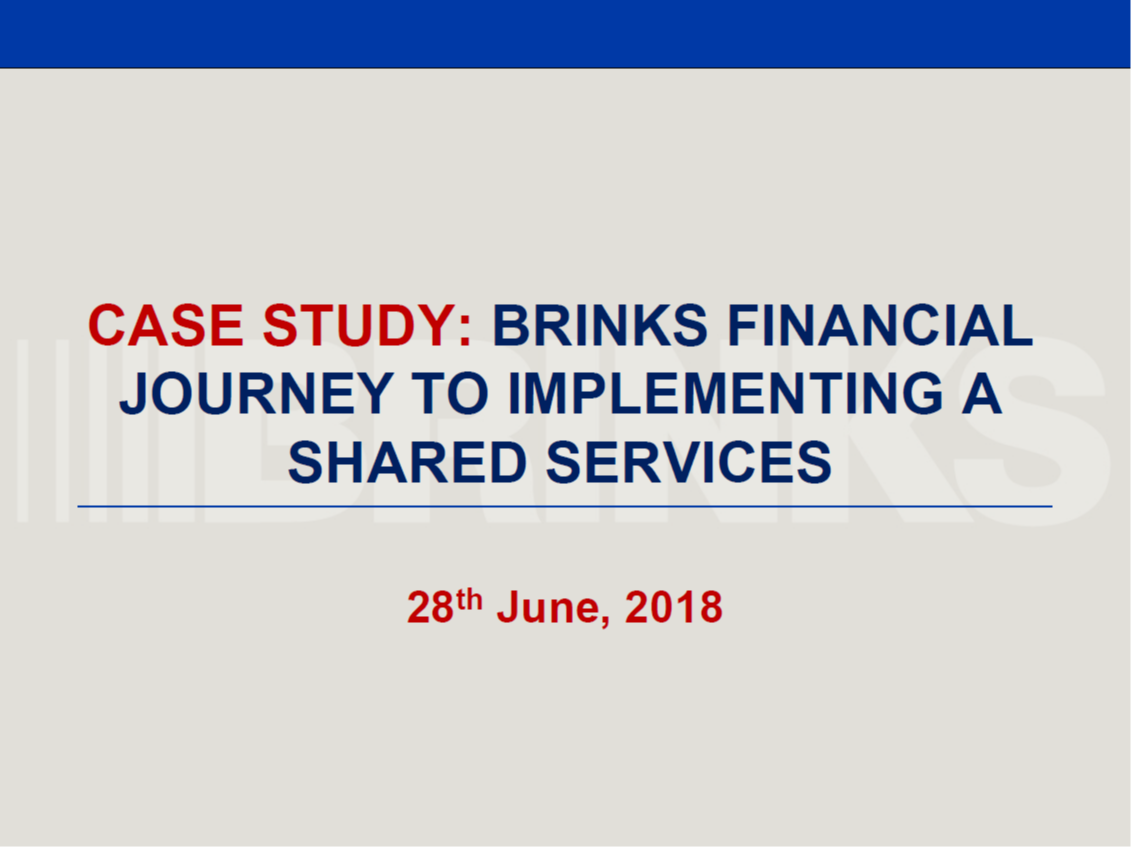 Keynote Case Study: Brinks Financial Journey to Implementing a Shared Services