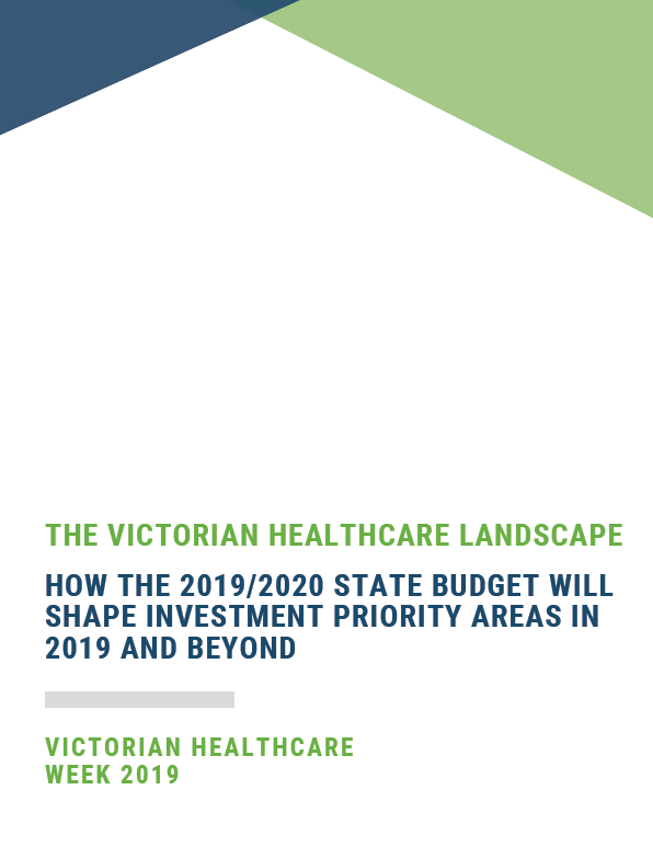 The Victorian Healthcare Landscape: How the 2019/2020 State Budget will Shape Investment Priority Areas in 2019 and Beyond