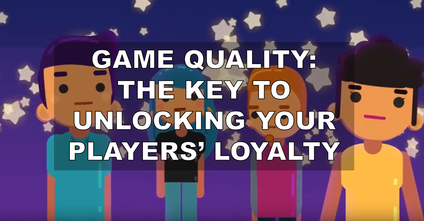 Game Quality: The key to unlocking your players' loyalty