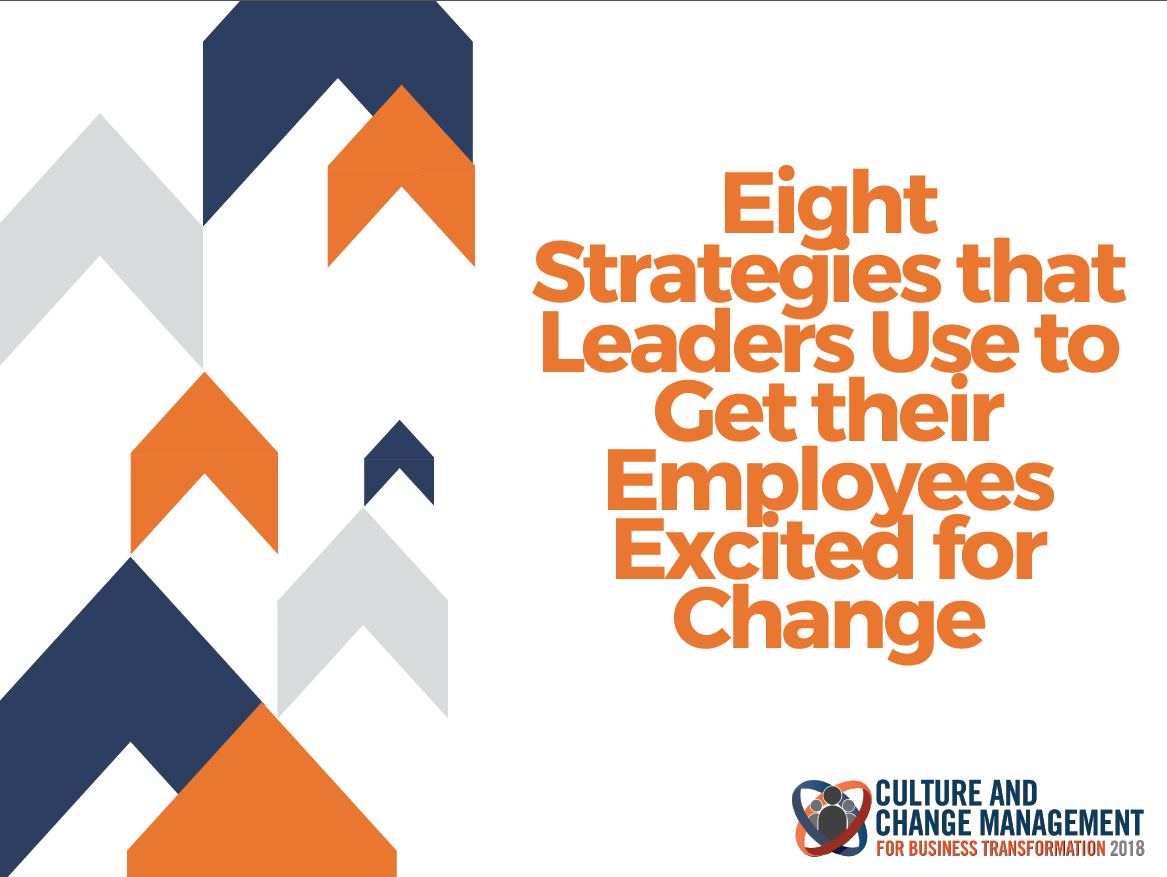 Eight Strategies that Leaders Use to Get their Employees Excited for Change