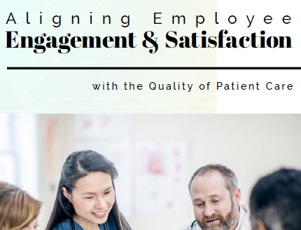 Aligning Employee Engagement and Satisfaction with the Quality of Patient Care