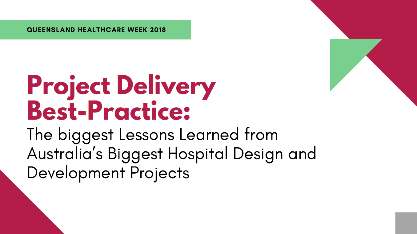 Project Delivery Best-Practice: The Lessons Learned from Australia's Biggest Hospital Design and Development Projects