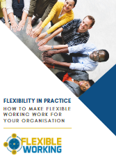 Flexibility in Practice: How to Make Flexible Working Work for Your Organisation