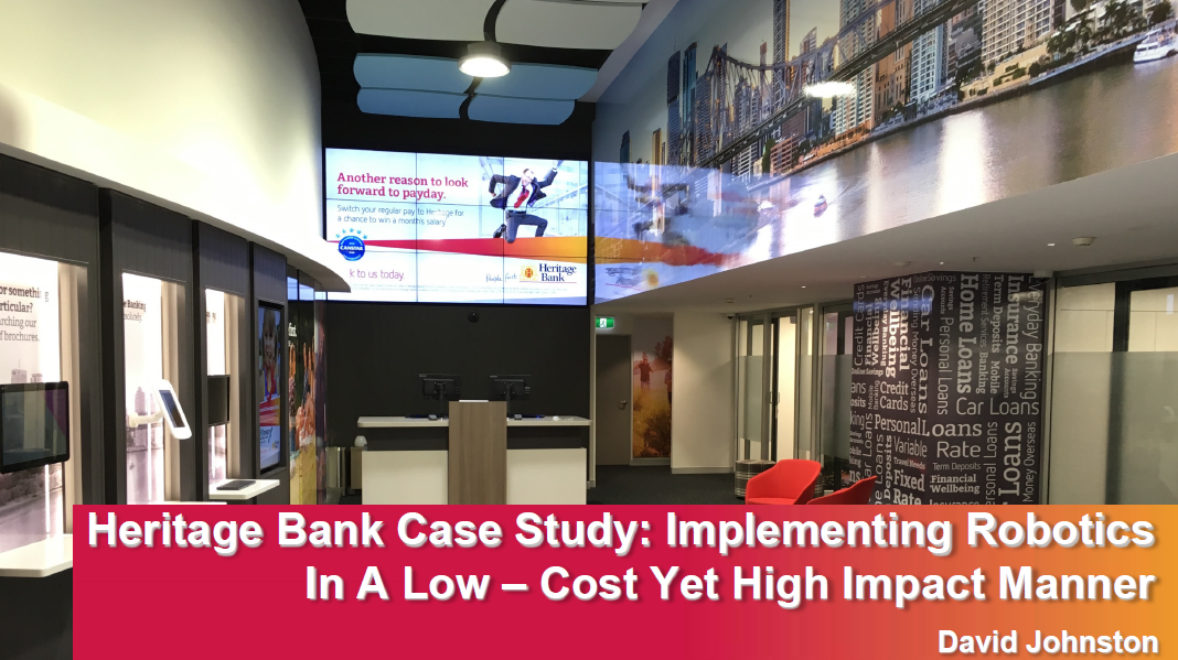 Heritage Bank Case Study: Overcoming Budgetary Constraints To Implement Robotics In A Low – Cost Yet High Impact Manner.