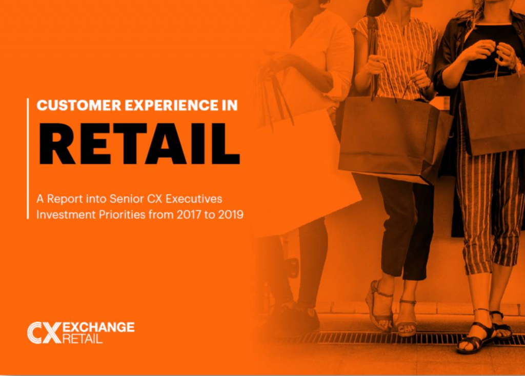 CX in Retail: A Report into Senior CX Executives Investment Priorities from 2017 to 2019