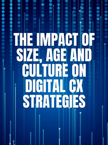 The Impact of Size, Age and Culture on Digital CX Strategies
