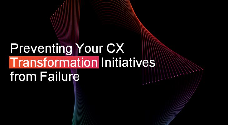 Preventing your CX Transformation Initiatives from Failure