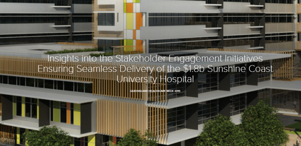 Insights into the Stakeholder Engagement Initiatives Ensuring Seamless Delivery of the $1.8b Sunshine Coast University Hospital