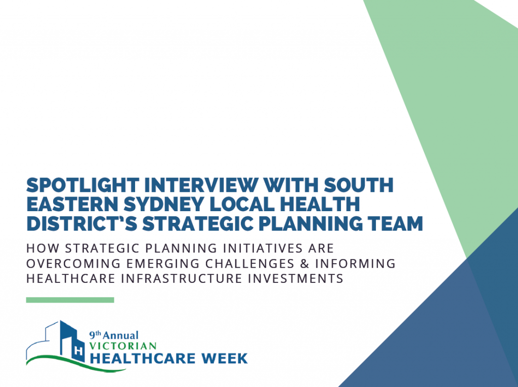 Spotlight Interview with South Eastern Sydney Local Health District's Strategic Planning Team: How Strategic Planning Initiatives are Overcoming Emerging Challenges & Informing Healthcare Infrastructure Investments