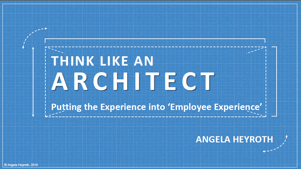 "Think Like an Architect: Putting the 'Experience' Into ""Employee Experience"""
