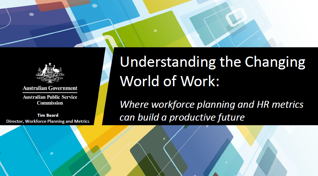 Understanding the Changing World of Work: Where workforce planning and HR metrics can build a productive future