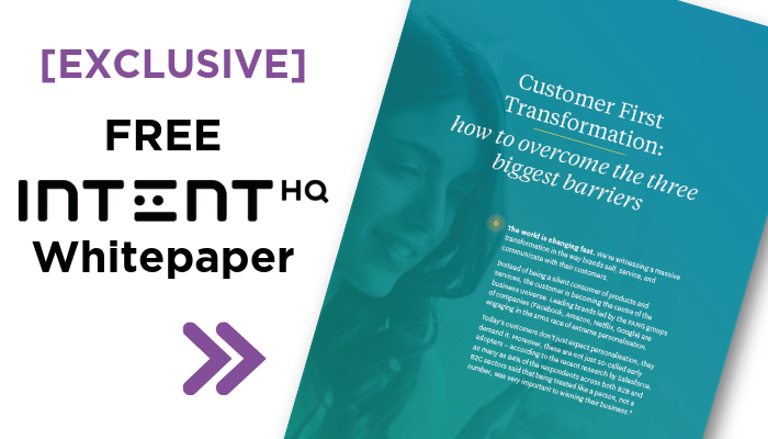 [Exclusive Whitepaper] Intent HQ Customer First Transformation: How To Overcome The Three Biggest Barrier