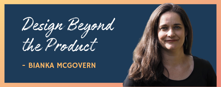 Bianka McGovern: Design Beyond the Product
