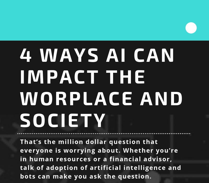 Four Ways Artificial Intelligence Can Impact the Workplace and Society