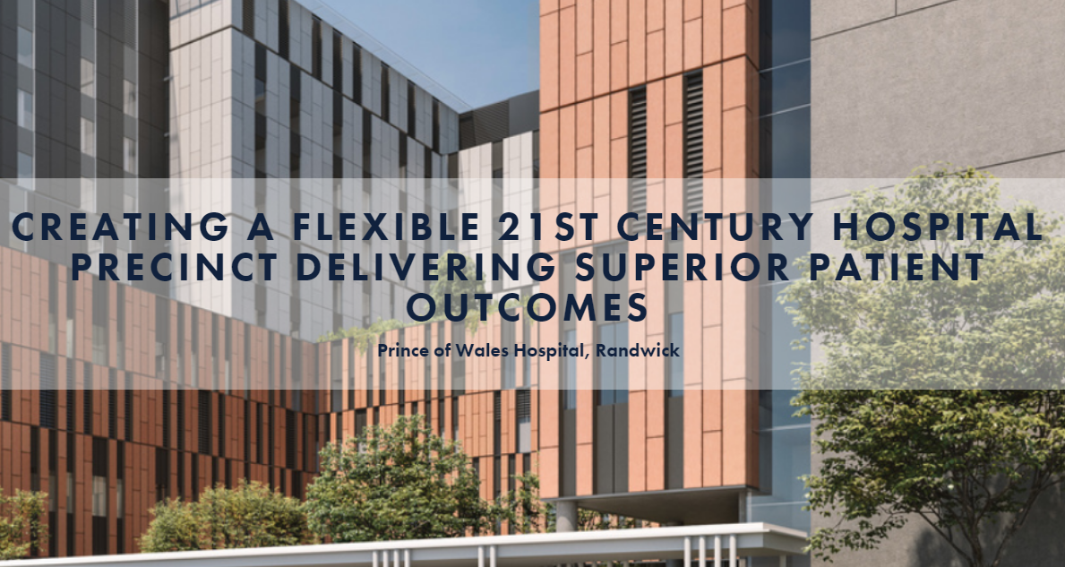 Creating a Flexible 21st Century Hospital Precinct Delivering Superior Patient Outcomes