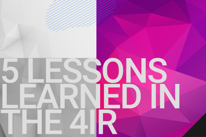 Five Lessons Learned in the First Wave of the Fourth Industrial Revolution