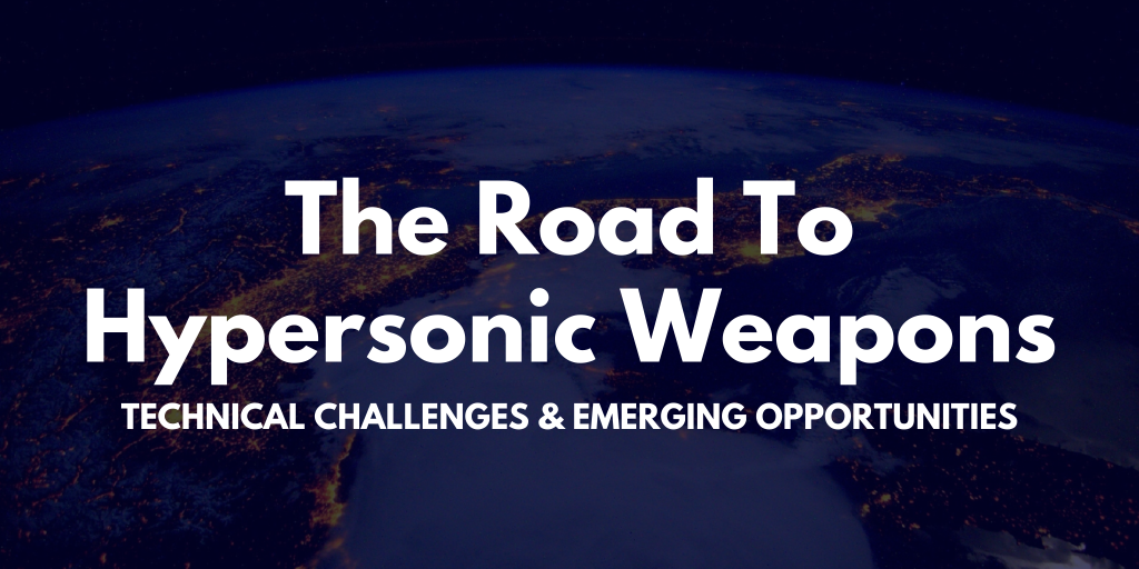The Road to Hypersonic Weapons: Technical Challenges & Emerging Opportunities