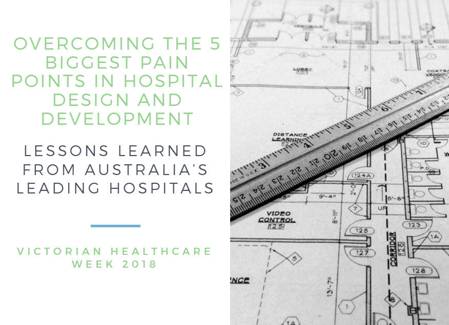 Overcoming the 5 Biggest Pain Points in Hospital Design and Development: Lessons Learned from Australia's Leading Hospitals