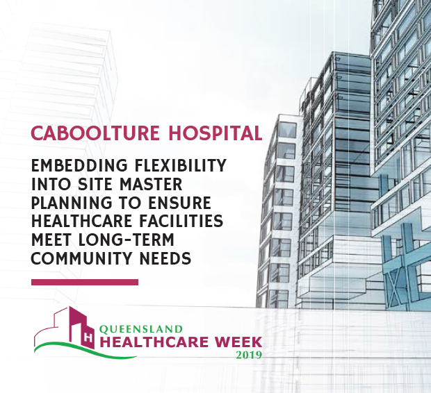 Caboolture Hospital: Embedding Flexibility into Site Master Planning to Ensure Healthcare Facilities Meet Long-Term Community Needs