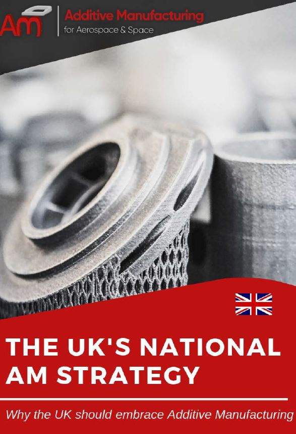 The UK's national AM strategy: Why the UK should embrace Additive Manufacturing