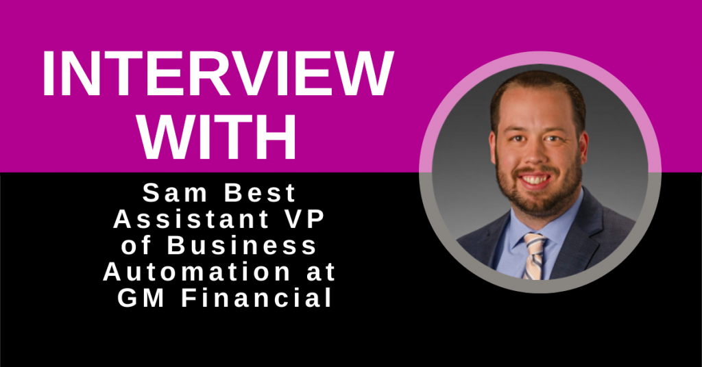 Interview with Sam Best: Assistant VP of Business Automation at GM Financial