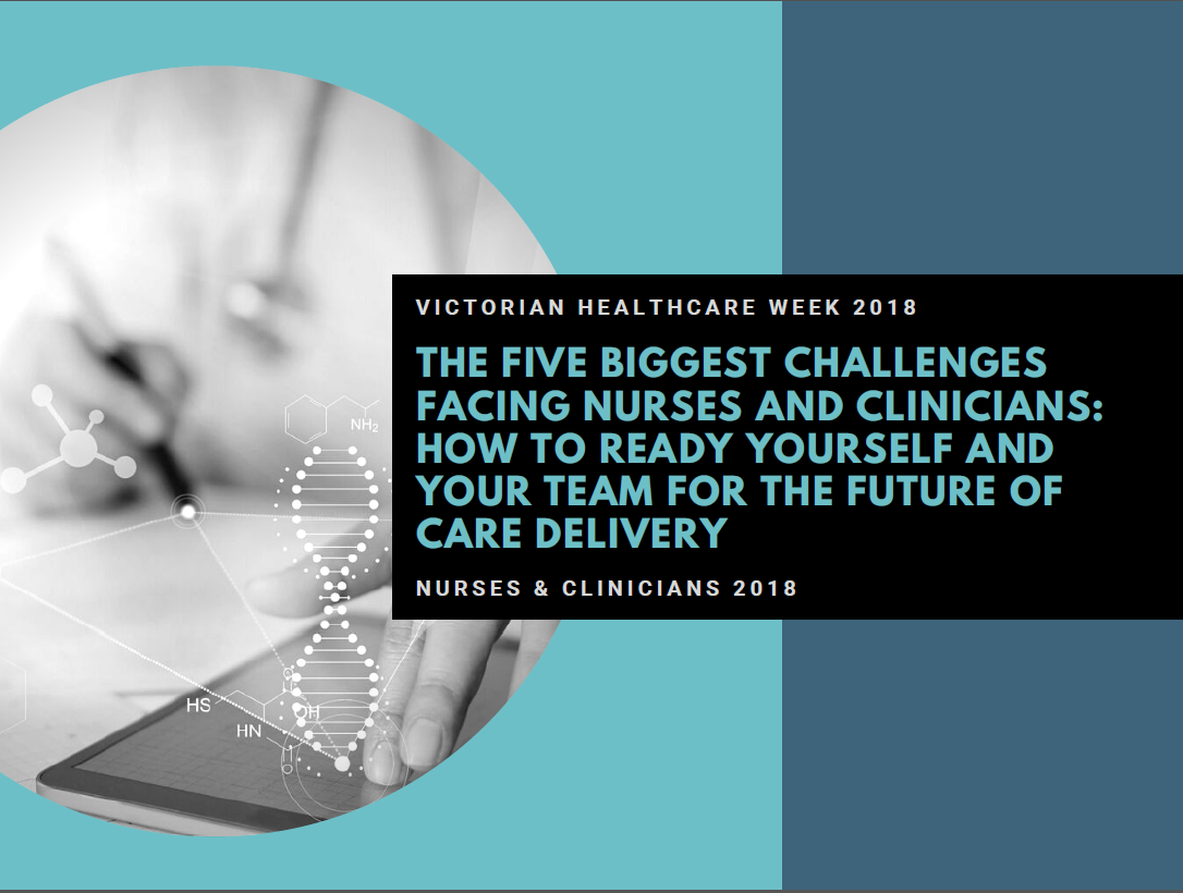 The Five Biggest Challenges Facing Nurses and Clinicians: How to Ready Yourself and your Team for the Future of Care Delivery