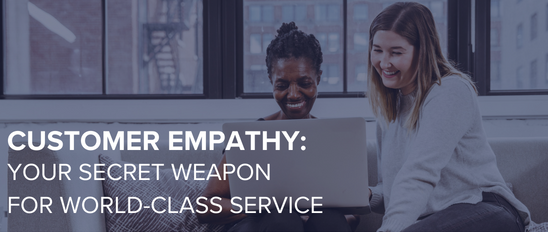 Customer Empathy: Your Secret Weapon for World Class Service