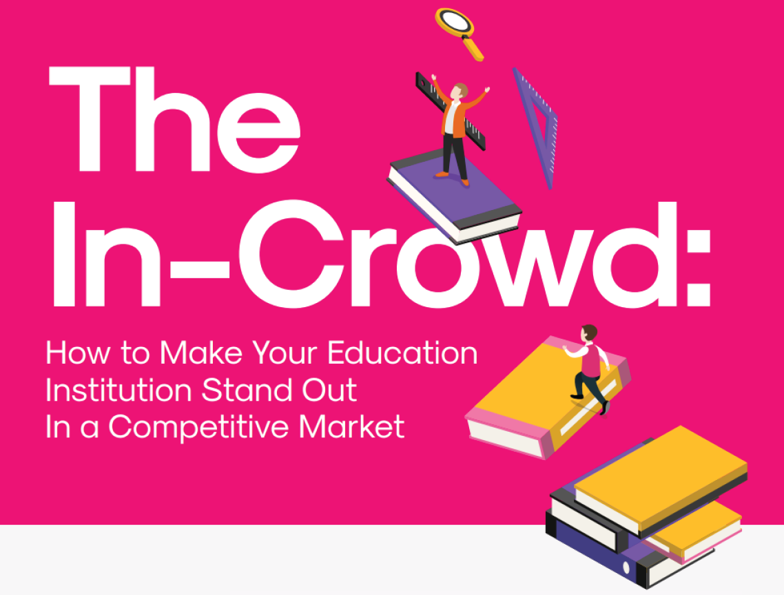 The In-Crowd: How to Make Your Education Institution Stand Out In a Competitive Market