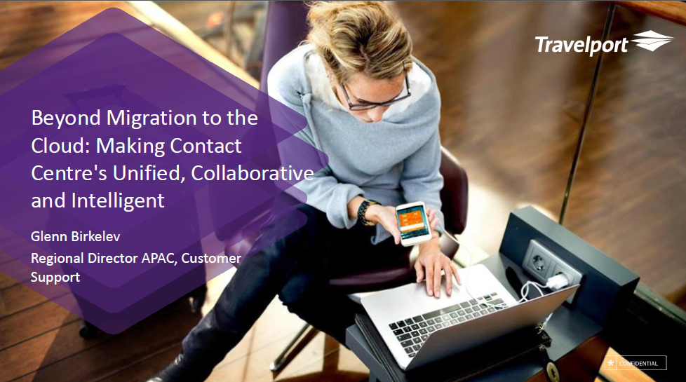 Beyond Migration to the Cloud: Making Contact Centres Unified, Collaborative and Intelligent