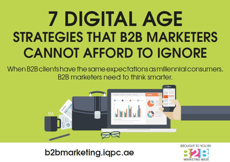 7 DIGITAL AGE STRATEGIES THAT B2B MARKETERS CANNOT AFFORD TO IGNORE