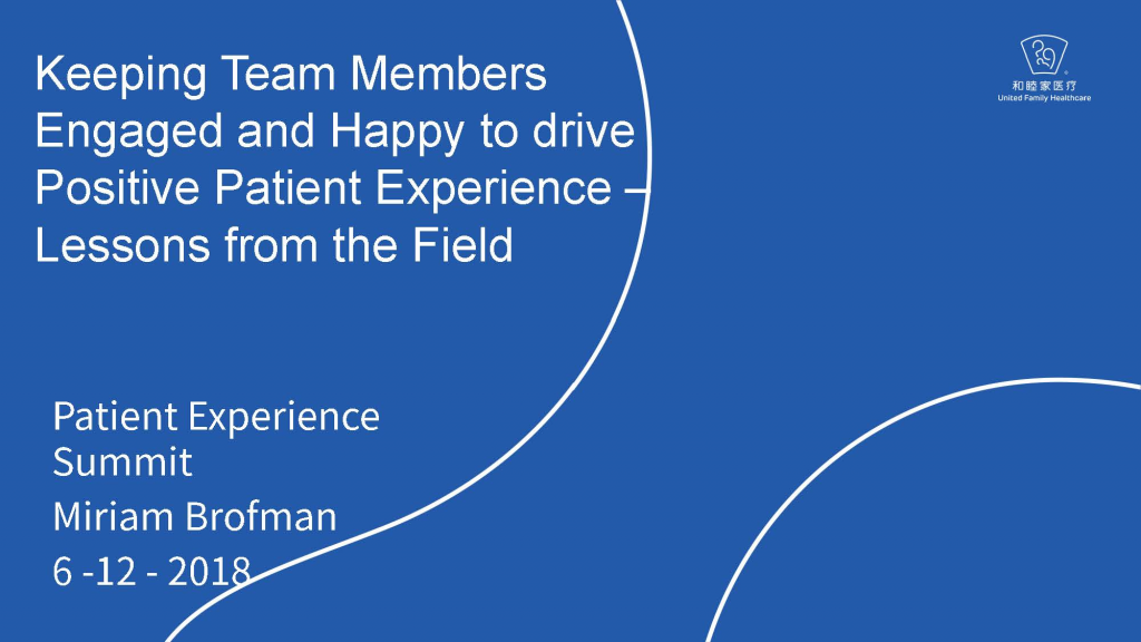 Past Presentation 2018 - Keeping Team Members Engaged and Happy to drive Positive Patient Experience – Lessons from the Field