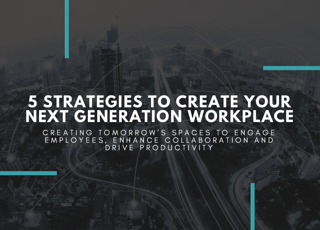 5 Strategies to Create Your Next Generation Workplace