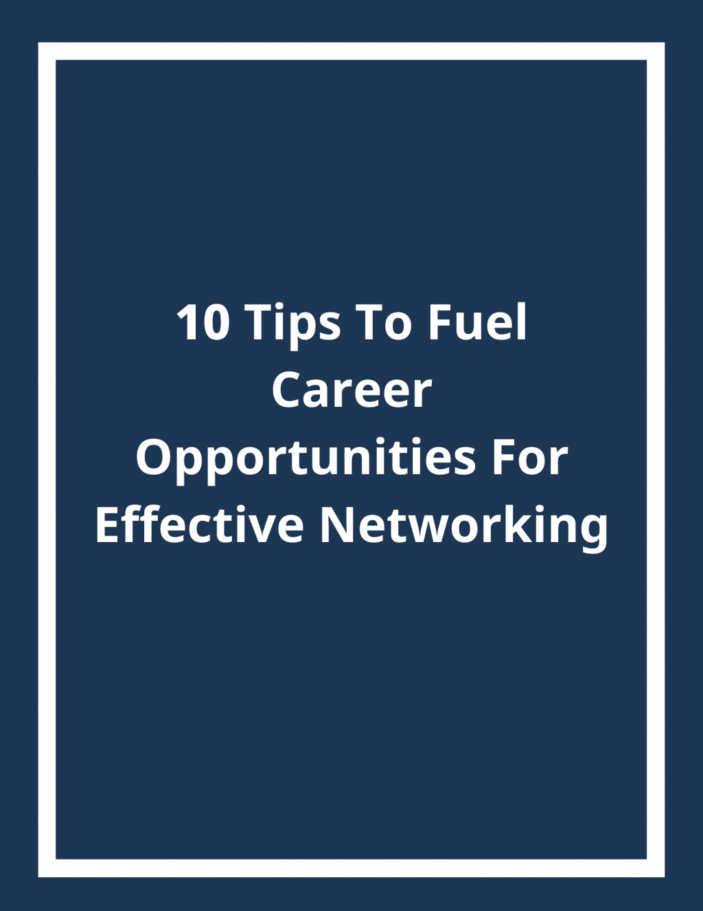 10 Tips To Fuel Career Opportunities For Effective Networking