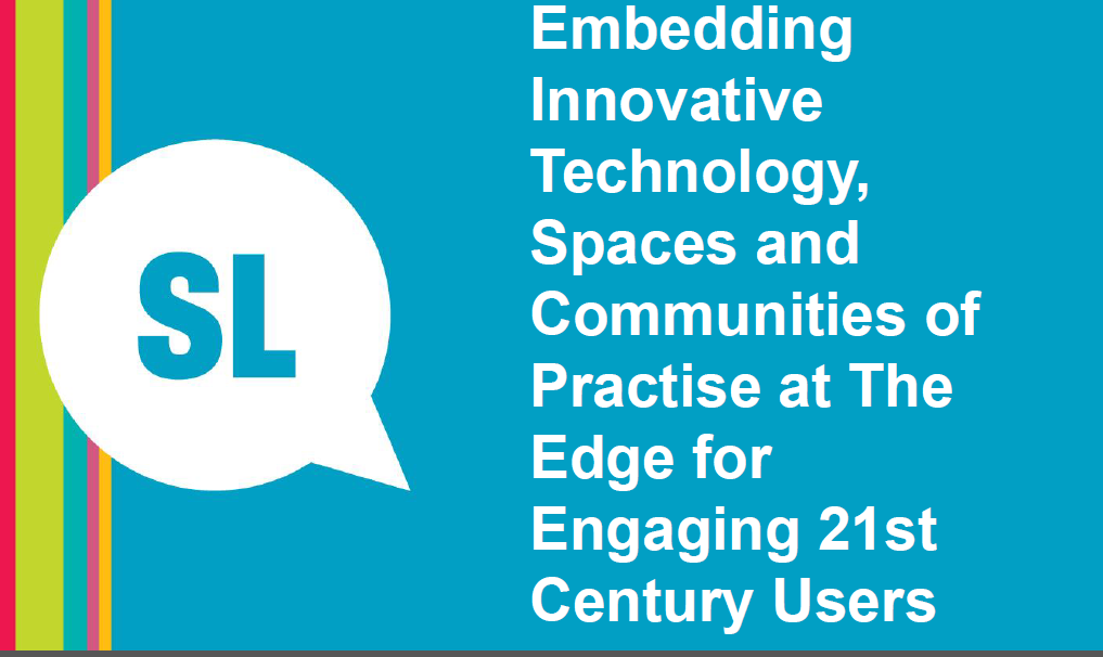 Embedding Innovative Technology, Spaces and Communities of Practise at The Edge for Engaging 21st Century Users