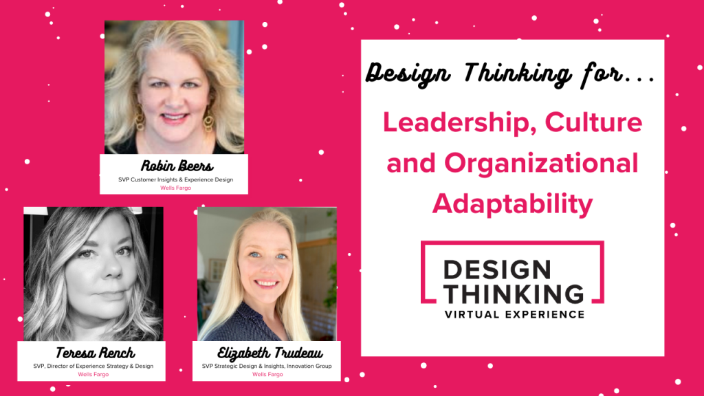 Panel: Design Thinking for... Leadership, Culture and Organizational Adaptability, Robin Beers, Teresa Rench, Elizabeth Trudeau