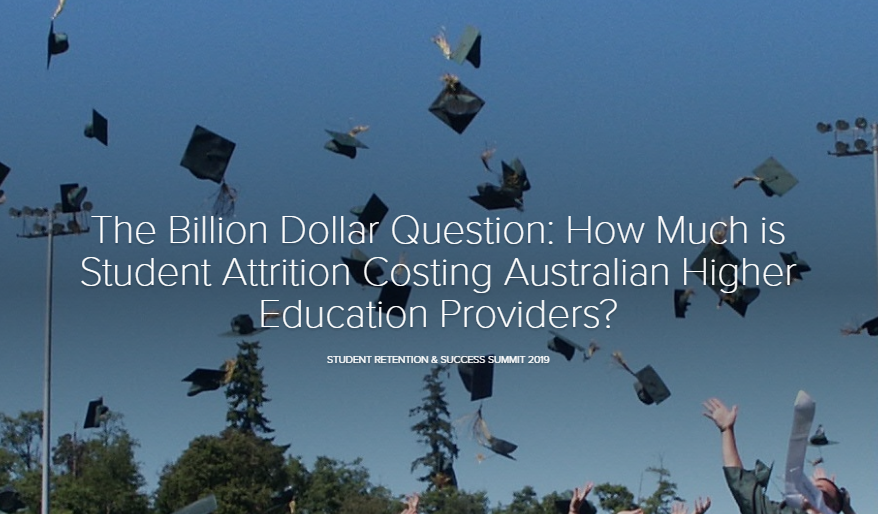 The Billion Dollar Question: How Much is Student Attrition Costing Australian Higher Education Providers?