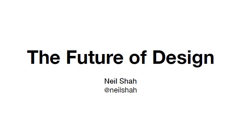 Neil Shah: The Future of Design