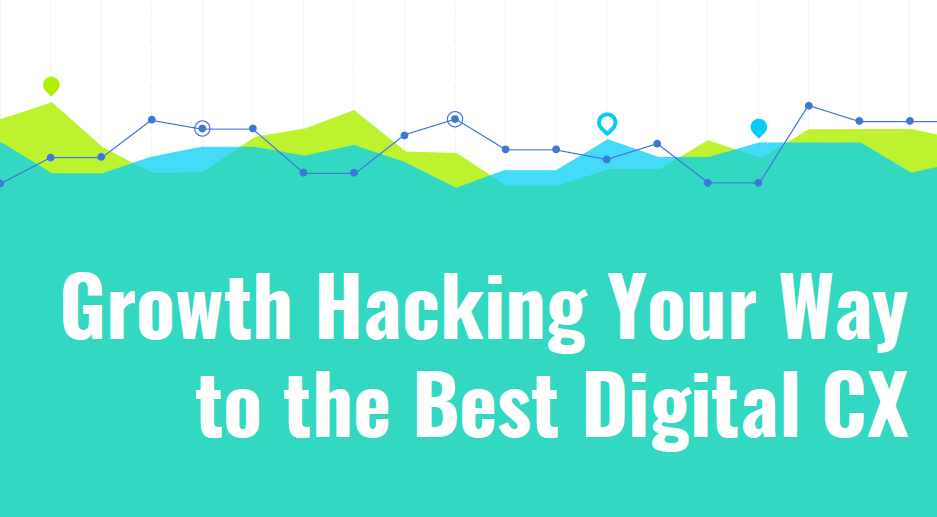 Growth Hacking Your Way to the Best Digital CX