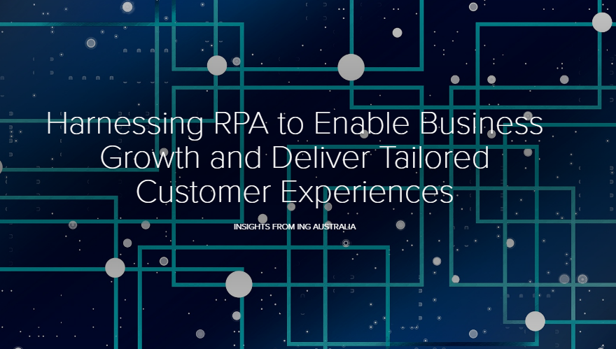 Harnessing RPA to Enable Business Growth and Deliver Tailored Customer Experiences